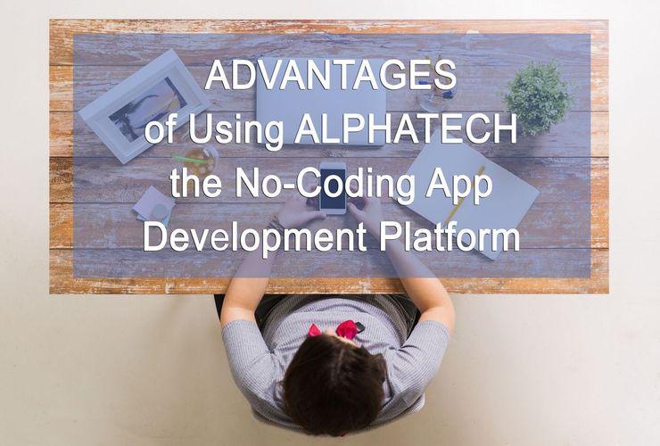 Advantages of Using AlphaTech, the No-Coding App Development Platform